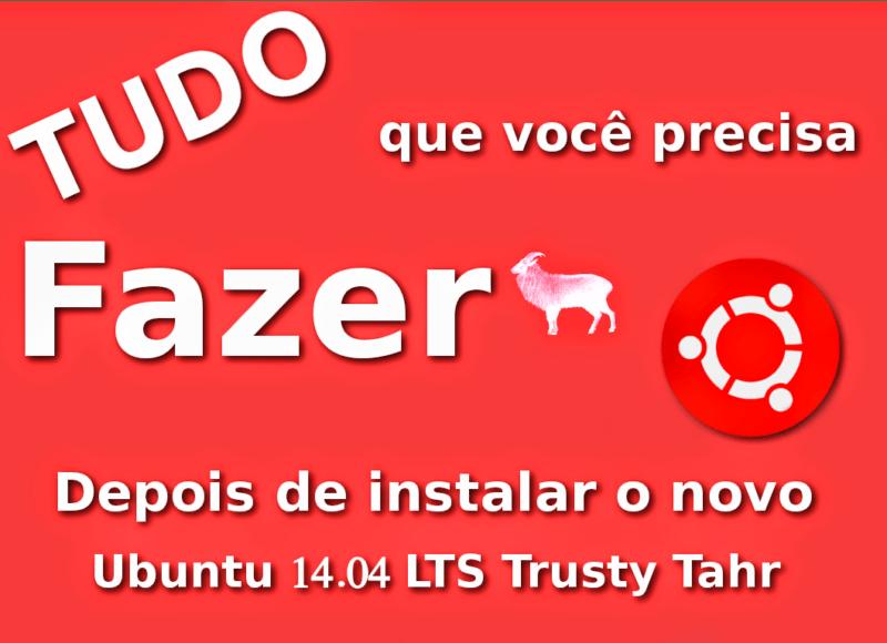 Guia de pós-instalação: Deixando o Ubuntu 14.04 LTS perfeito para o seu uso diário