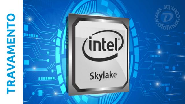 Processadores Skylake da Intel tem bug que causa travamento
