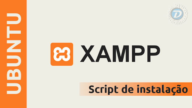 Instale o XAMPP no Ubuntu facilmente com este Script
