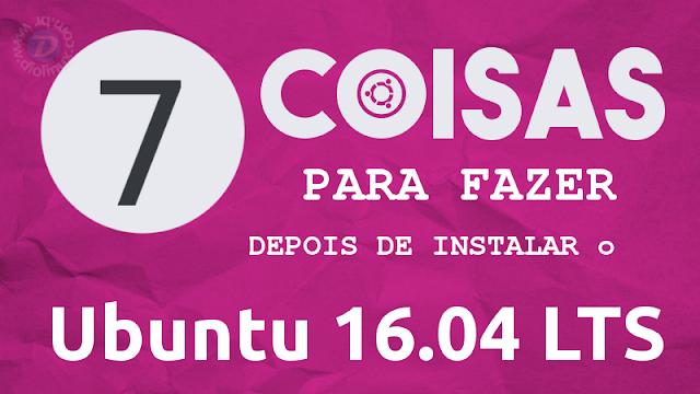 7 coisas importantes para fazer depois de instalar o Ubuntu 16.04 LTS