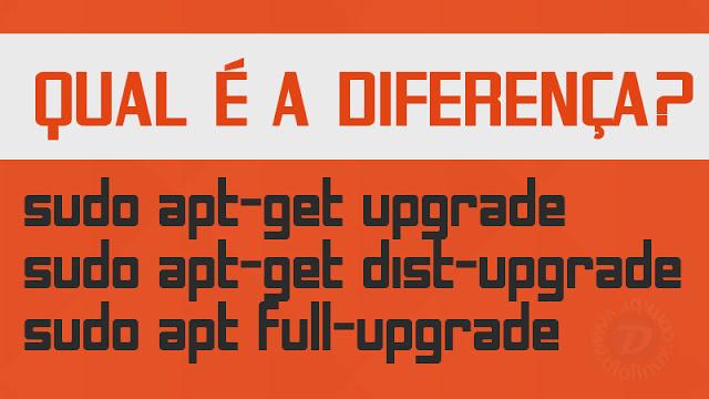 """Qual a diferença entre os comandos """"upgrade"""", """"dist-upgrade"""" e """"full-upgrade?"""