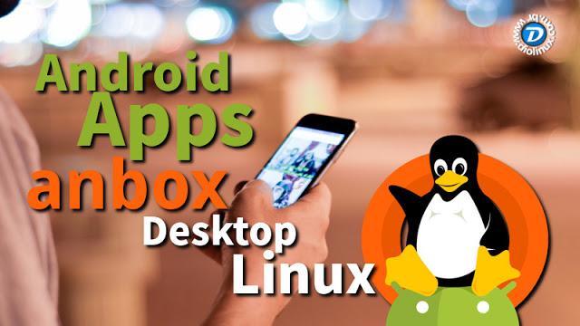 Anbox - O projeto que quer integrar Apps de Android nas distros Linux de Desktop
