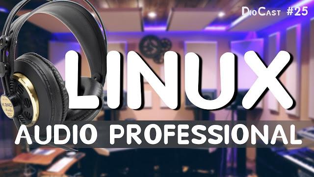 Produção de áudio profissional com Linux - DioCast #25