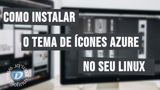Como instalar o tema de ícones Azure no seu Linux via Terminal