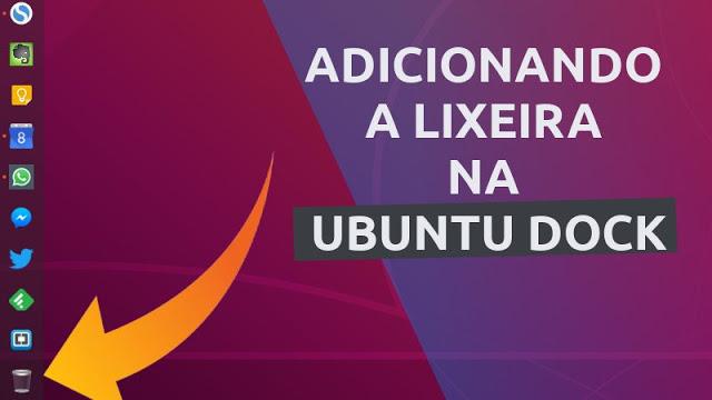 Como adicionar o ícone da Lixeira na Ubuntu Dock do Ubuntu 18.04 LTS