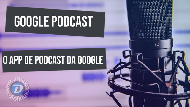 Google lança app para podcasts, o Google Podcast