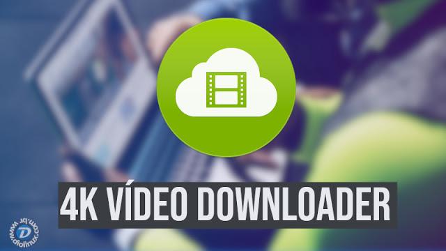 4K Video Downloader - Para salvar os vídeos que marcaram a sua vida