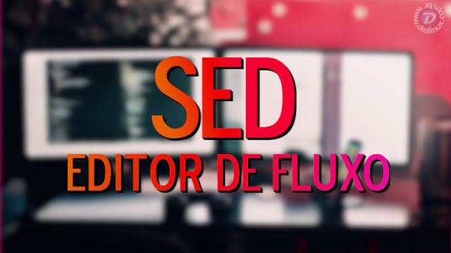 Curso Completo de Sed - Editor de Fluxo