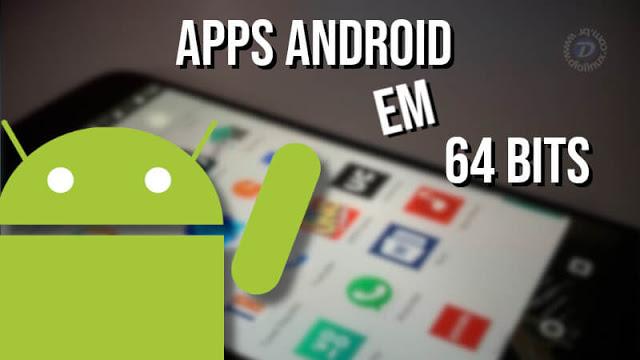 Google aconselha desenvolvedores criarem Apps 64bits