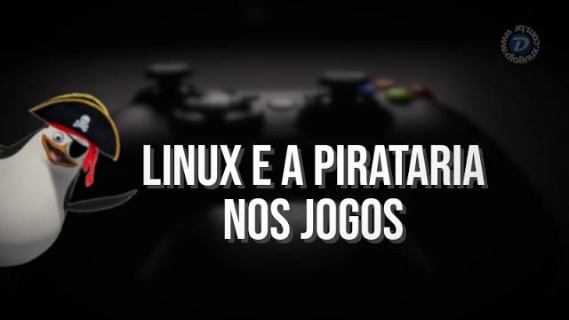 Linux e a pirataria nos jogos