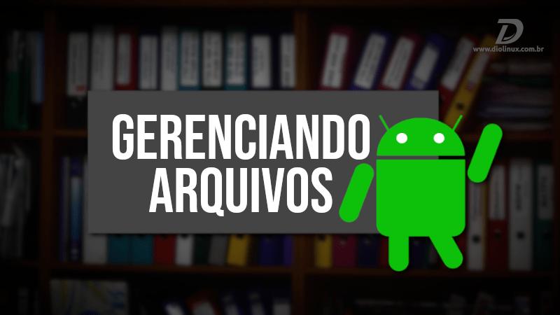 5 Apps para gerenciar seus arquivos no Android