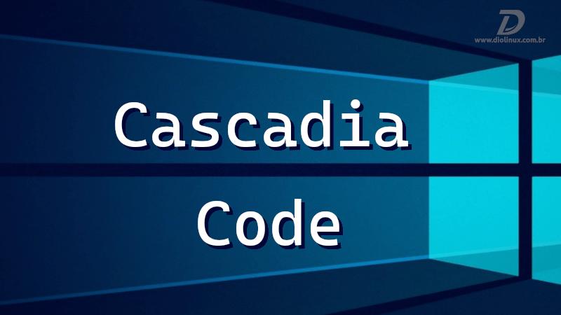 Cascadia Code, a nova fonte da Microsoft
