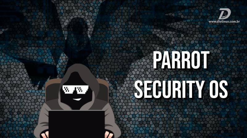 Você conhece o Parrot Security OS?
