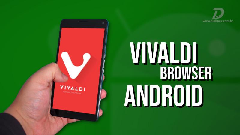 Navegador Vivaldi chega ao Android