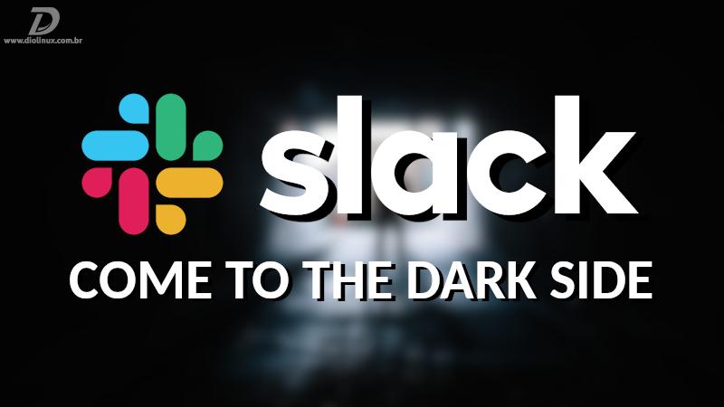 Modo escuro finalmente chega ao Slack