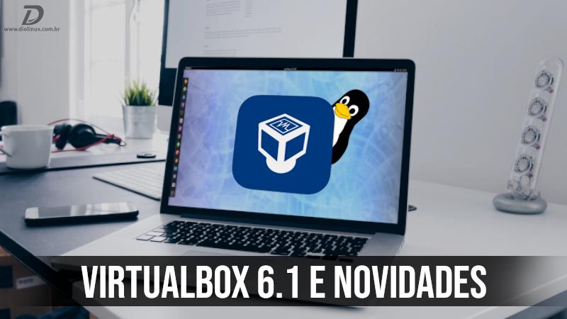 VirtualBox 6.1 traz suporte ao Kernel Linux 5.4, e muito mais
