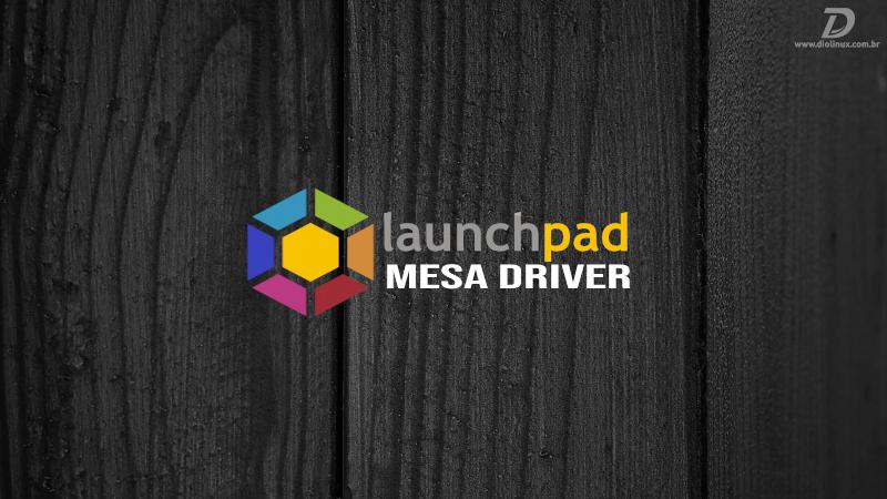 launchpad mesa driver