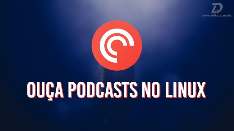 Ouça podcasts no Linux