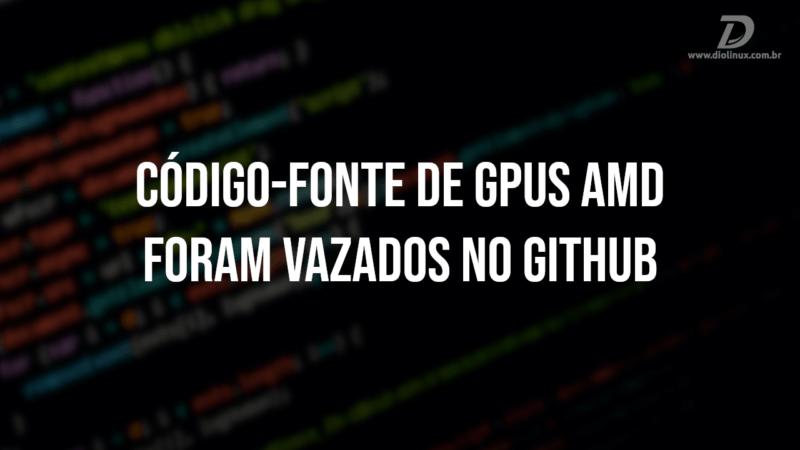 Código-fonte de GPUs AMD foram vazados no Github