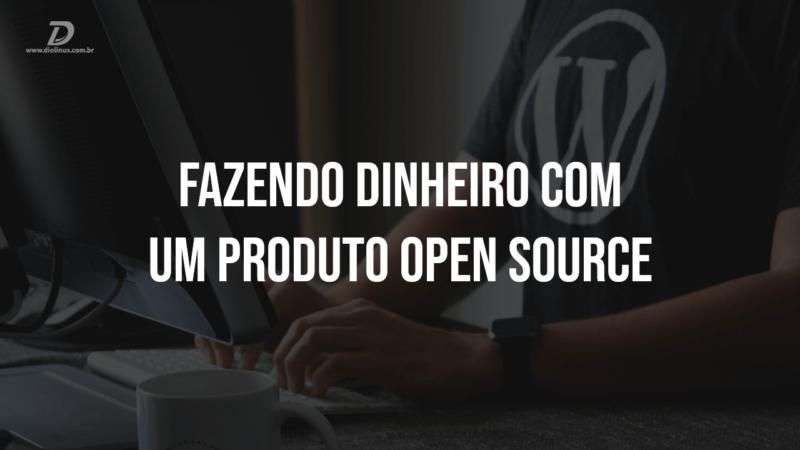 Fazendo dinheiro com um produto open source