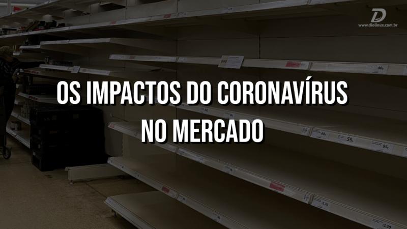 Os impactos do coronavírus no mercado