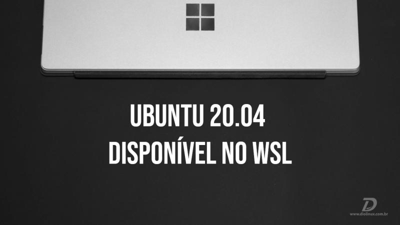 Ubuntu 20.04 disponível no WSL
