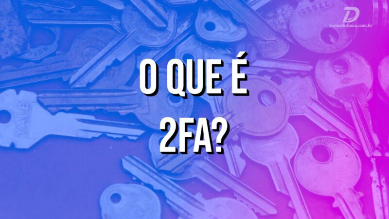 O que é 2FA?
