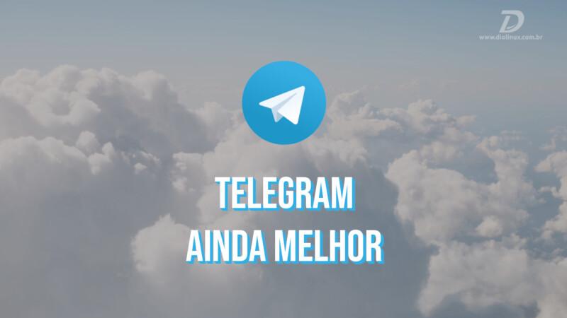 Telegram ainda melhor