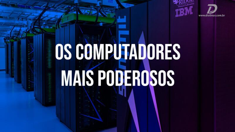 Os computadores mais poderosos