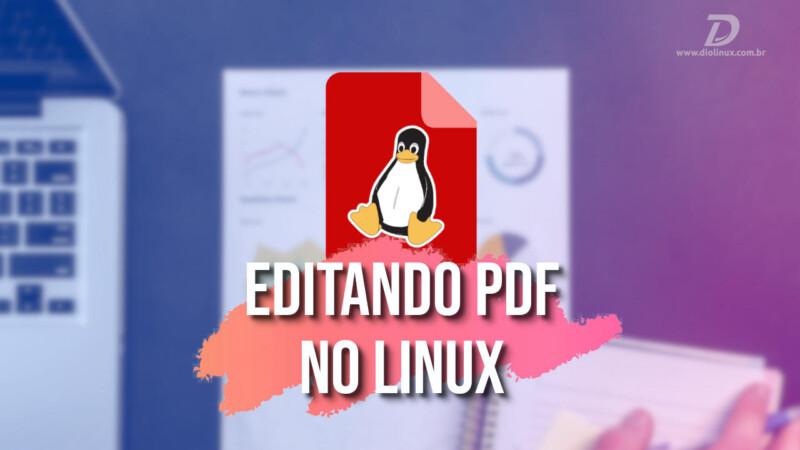 Edição de PDF: Conheça 5 aplicativos para Linux