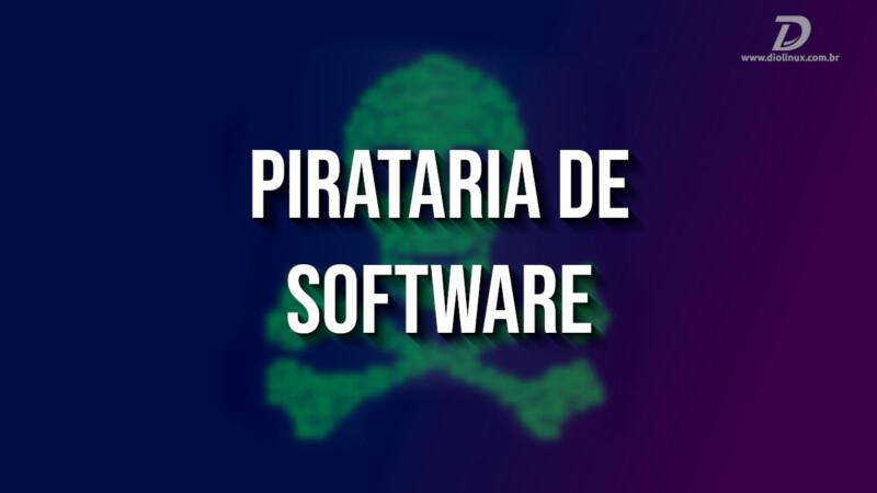 Por que a pirataria de software é tão comum no Brasil?